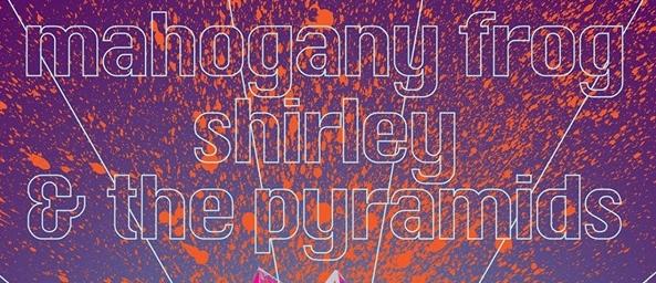 Mahogany Frog w/ Shirley & The Pyramids